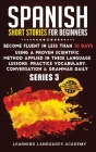 Spanish Short Stories for Beginners: : Become Fluent in Less Than 30 Days Using a Proven Scientific Method Applied in These Language Lessons. Practice Cover Image