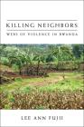 Killing Neighbors: Webs of Violence in Rwanda Cover Image