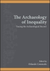 The Archaeology of Inequality: Tracing the Archaeological Record (Suny Series) Cover Image