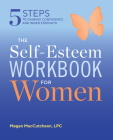 The Self Esteem Workbook for Women: 5 Steps to Gaining Confidence and Inner Strength Cover Image