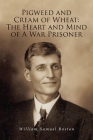 Pigweed and Cream of Wheat: The Heart and Mind of A War Prisoner Cover Image