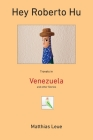 Hey Roberto Hu: Travels in Venezuela and other Stories Cover Image