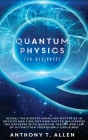 Quantum Physics for beginners: Reveal The Biggest Unsolved Mysteries In Physics And Find Out How Matter Influences The Universe With Quantum Theory a Cover Image