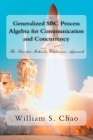 Generalized SBC Process Algebra for Communication and Concurrency: The Structure-Behavior Coalescence Approach Cover Image