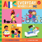 ABC for Me: ABC Everyday Heroes Like Me: A celebration of heroes, from A to Z! Cover Image