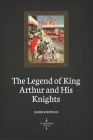 The Legend of King Arthur and His Knights (Illustrated) Cover Image