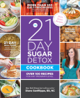 The 21-Day Sugar Detox Cookbook: Over 100 Recipes for any Program Level Cover Image