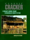 Classic Cracker: Florida's Wood-Frame Vernacular Architecture Cover Image