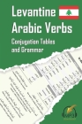 Levantine Arabic Verbs: Conjugation Tables and Grammar Cover Image
