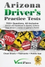 Arizona Driver's Practice Tests: 700+ Questions, All-Inclusive Driver's Ed Handbook to Quickly achieve your Driver's License or Learner's Permit (Chea Cover Image