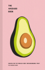 The Avocado Book: Recipes for the World's Most Instagrammable Fruit Cover Image