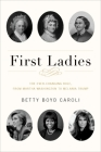 First Ladies: The Ever Changing Role, from Martha Washington to Melania Trump Cover Image
