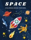 Space Coloring Book: For Kids ages 4-8 Space Coloring Book for Kids Large Print Coloring Book of Space Space Coloring Book for Toddlers Eas Cover Image