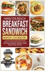Hamilton Beach Breakfast Sandwich Maker Cookbook: Delicious & Easy Simple Recipes To Boost Your Energy & Wellness. Sandwich, Omelet, Burger Recipes An Cover Image