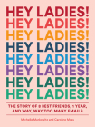 Hey Ladies!: The Story of 8 Best Friends, 1 Year, and Way, Way Too Many Emails Cover Image