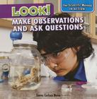 Look!: Make Observations and Ask Questions (Scientific Method in Action) Cover Image