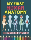 My First Human Anatomy Coloring Book for Kids: Human Organ Names & Functions Physiology Coloring Workbook for Kids Ages 3-5 to Learn and Understand Hu Cover Image