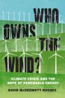 Who Owns the Wind?: Climate Crisis and the Hope of Renewable Energy Cover Image