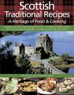 Scottish Traditional Recipes: A Heritage of Food & Cooking: Capture the Tastes and Traditions with Over 150 Easy-To-Follow Recipes and 700 Stunning Ph Cover Image