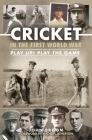 Cricket in the First World War: Play Up! Play the Game Cover Image