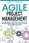 Agile Project Management: Beginner's step by step guide to Learn Scrum Cover Image