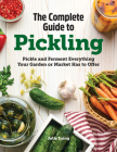 The Complete Guide to Pickling: Pickle and Ferment Everything Your Garden or Market Has to Offer Cover Image