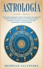 Astrología: Una guía para principiantes sobre los horóscopos y los 12 signos del zodiaco para dominar tu destino y tu crecimiento Cover Image