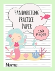 Handwriting Practice Paper: Writing Paper for Kids, Kindergarten, Preschool, K-3 - Paper with Dotted Lines - 150 Pages - Mermaid Design Cover Image