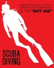 Scuba Diving: Another Great Activity Where Your Main Goal Is To Not Die: Humorous Gift for Scuba Diver or Ocean Lover - Scuba Diving Cover Image