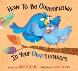 How to Be Comfortable in Your Own Feathers Cover Image