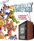 Totally Awesome: The Greatest Cartoons of the Eighties Cover Image