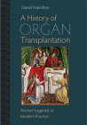 A History of Organ Transplantation: Ancient Legends to Modern Practice Cover Image