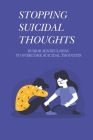 Stopping Suicidal Thoughts: Humor Mindfulness To Overcome Suicidal Thoughts: The Tricks To Treat Suicidal Thoughts Cover Image