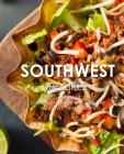 Southwest Recipes: Discover Delicious Southwestern Recipes From the Southwestern States (2nd Edition) Cover Image