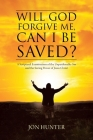 Will God Forgive Me, Can I Be Saved?: A Scriptural Examination of the Unpardonable Sin and the Saving Power of Jesus Christ Cover Image