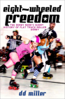 Eight-Wheeled Freedom: The Derby Nerd's Short History of Flat Track Roller Derby Cover Image