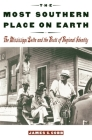 The Most Southern Place on Earth: The Mississippi Delta and the Roots of Regional Identity Cover Image