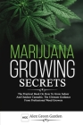 Marijuana Growing Secrets: he Practical Book on How to Grow Indoor and Outdoor Cannabis. The Ultimate Guidance From Professional Weed Growers Cover Image