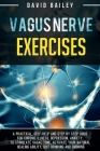Vagus Nerve Exercises: A practical, self-help and step by step guide for chronic illness, depression, anxiety, to stimulate vagal tone, activ Cover Image