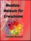 Mandala Malbuch für Erwachsene: Kinder, Jugendliche, Erwachsene, Senioren Ausmalbilder für Meditation, toller Antistress-Zeitvertreib zum Entspannen Cover Image