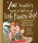 You Wouldn't Want to Sail on an Irish Famine Ship!: A Trip Across the Atlantic You'd Rather Not Make (You Wouldn't Want To...) Cover Image