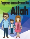 J'apprends à connaître mon Dieu, Allah: Un livre Islamique pour les enfants qui se demandent Qui est Allah ? Cover Image