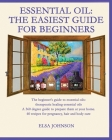 Essential Oil: The beginner's guide to essential oils: therapeutic healing essential oils A 360 degree guide to prepare them at your Cover Image