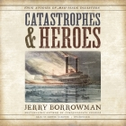 Catastrophes and Heroes Lib/E: True Stories of Man-Made Disasters Cover Image