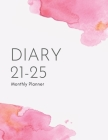 2021-2025 Five Year Diary: Monthly Calendars and Organisers 5 Year Planner From January 2021 to December 2025 Business Diary To-Do List and Notes Cover Image
