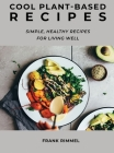 Cool Plant-Based Recipes: Simple, Healthy Recipes for Living Well Cover Image