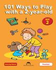 101 Ways to Play with a 2-year-old: Educational Fun for Toddlers and Parents (Learning Games #3) Cover Image