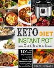 Keto Diet Instant Pot Cookbook: For Rapid Weight Loss and a Better Lifestyle- Top 101 Quick, Easy & Delicious Low Carb Ketogenic Diet Instant Pot Reci Cover Image