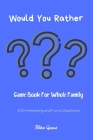 Would You Rather? Game Book For Whole Family. 200 Interesting and Funny Questions: Funny Challenging and Silly Questions for Long Car Rides ( Travel G Cover Image