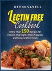 Lectin Free Cookbook More Than 150 Recipes for Instant, Overnight, Meal-Prepped, and Easy Comfort Foods Cover Image